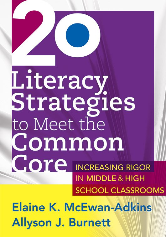 20 Literacy Strategies to Meet the Common Core Increasing Rigor in Middle & High School Classrooms