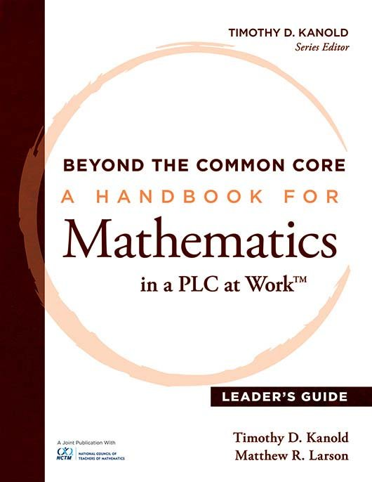 Beyond the Common Core A Handbook for Mathematics in a PLC at Work, Leader's Guide