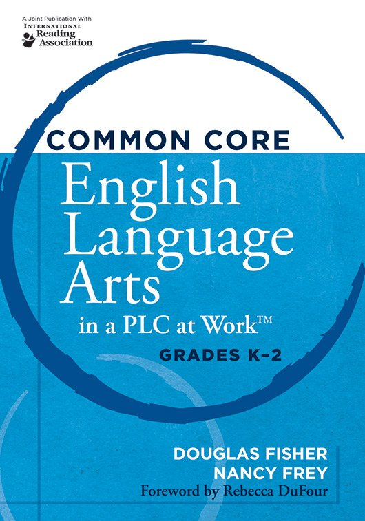 Common Core English Language Arts in a PLC at Work Grades K–2