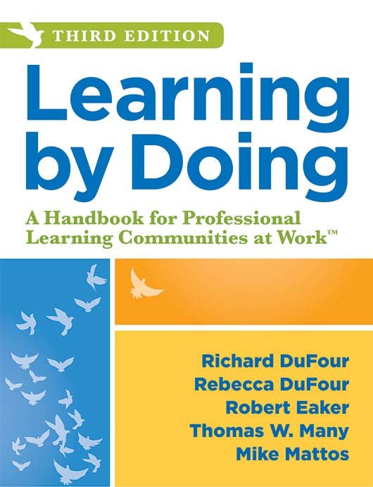 Learning by Doing: A Handbook for Professional Learning Communities at Work™