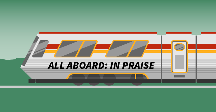 All Aboard: In Praise