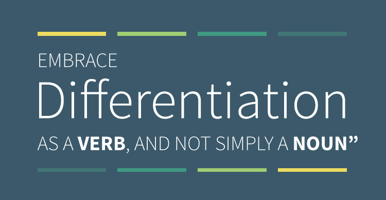 Embrace Differentiation as a verb, and not simply a noun.