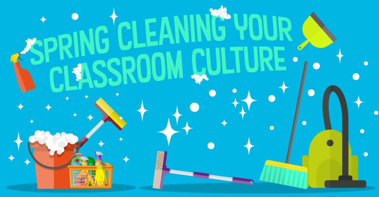 Spring Cleaning Your Classroom Culture