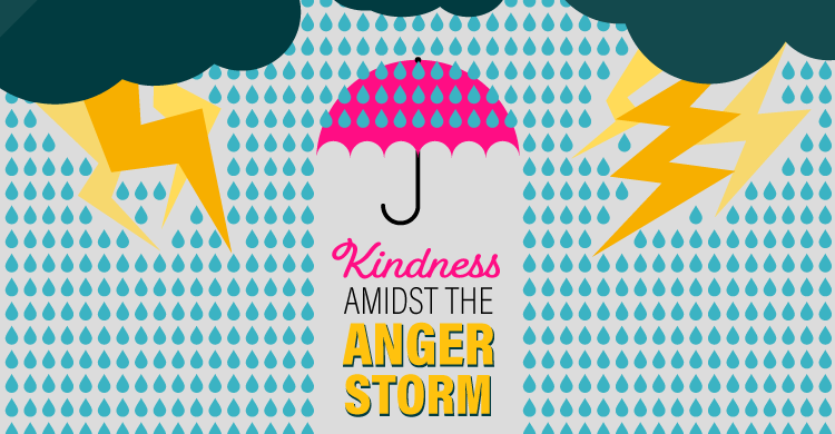 Kindness Amidst the Anger Storm