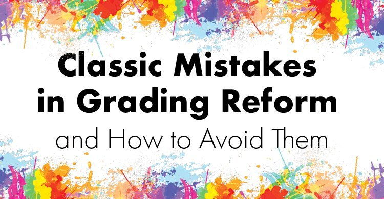 Classic Mistakes in Grading Reform, and How to Avoid Them