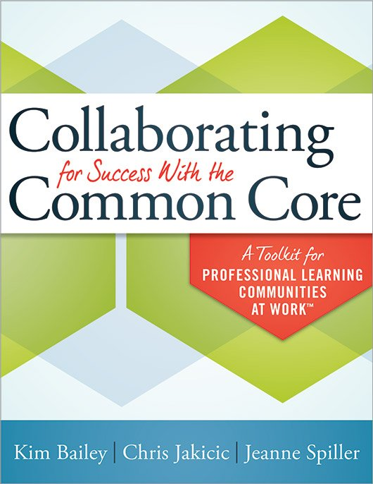 Collaborating for Success With the Common Core A Toolkit for Professional Learning Communities at Work™