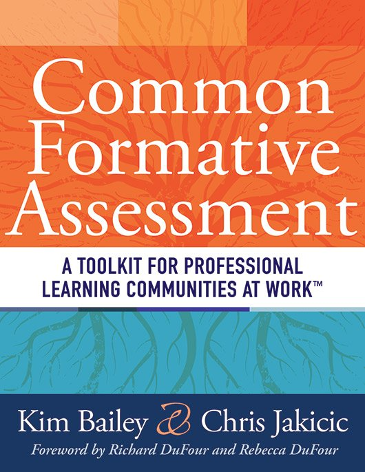 Common Formative Assessment: A Toolkit for Professional Learning Communities at Work