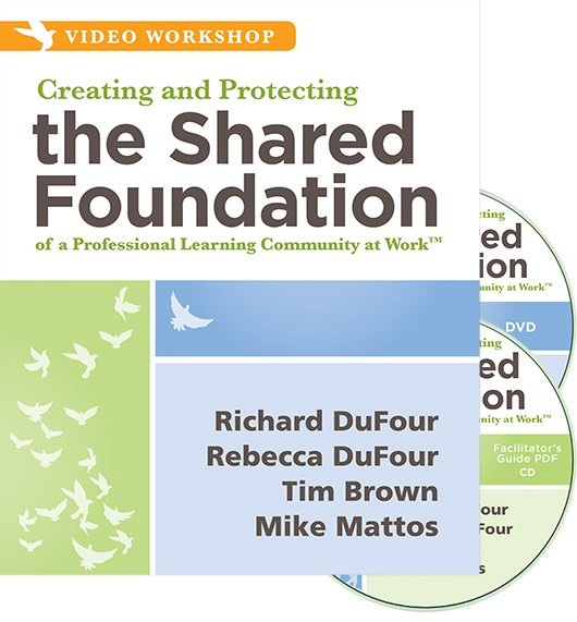 Creating and Protecting the Shared Foundation of a Professional Learning Community at Work™