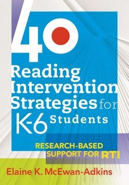 40 Reading Intervention Strategies for K–6 Students