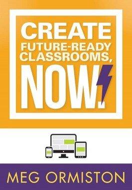Create Future-Ready Classrooms, Now!