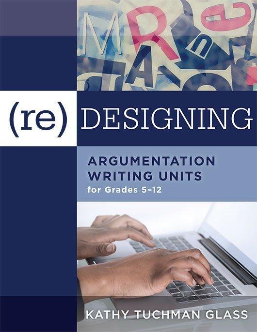 (Re)designing Argumentation Writing Units for Grades 5–12