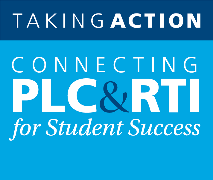 Taking Action: Connecting PLCs and RTI for Student Success Institute