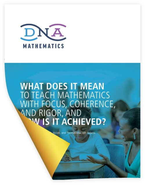 A DNA Mathematics White Paper: What Does it Mean to Teach Mathematics with Focus, Coherence, and Rigor, and How Is it Achieved